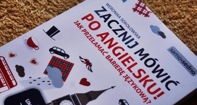 Zacznij mówić poangielsku! Jak przełamać barierę językową?, Weronika Sokołowska
