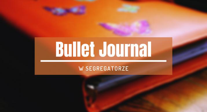 bullet journal w segregatorze