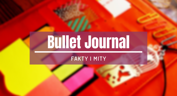 fakty i mity na temat bullet journala