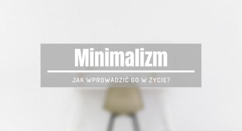 jak wprowadzić w życie minimalizm
