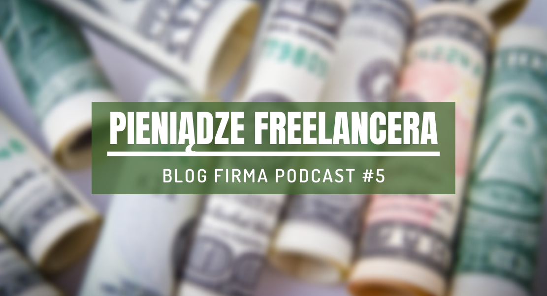 pieniadze freelancera podcast blog firma