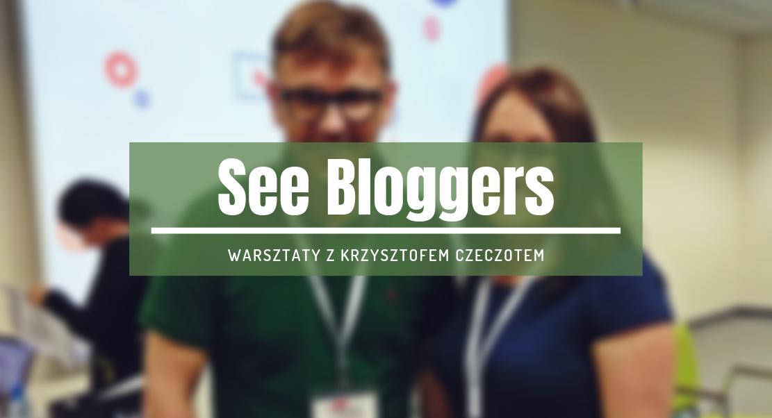 warsztaty see bloggers krzysztof czeczot